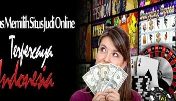 Cara Memilih Situs Judi Online Yang Bisa Dipercaya