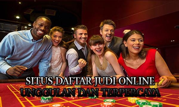 Situs Daftar Judi Online Unggulan
