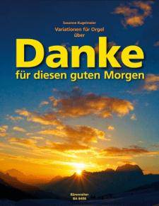 Danke für diesen guten Morgen - Variationen für Orgel - Susanne Kugelmeier - Glarean Magazin