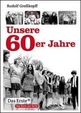 Rudolf Grosskopff - Unsere 60er Jahre - Eichborn Verlag - Cover - Glarean Magazin