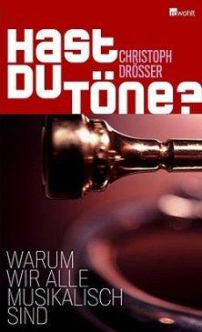 Christoph Drösser: Hast du Töne? - Warum wir alle musikalisch sind - Rowohlt Verlag