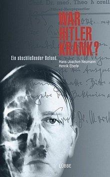 Hans-Joachim Neumann - Henrik Eberle: War Hitler krank? Ein abschließender Bericht - Lübbe Verlag