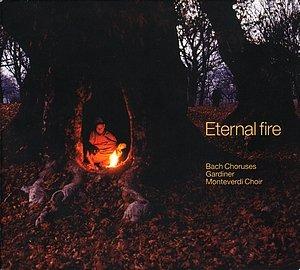 Monteverdi-Choir-Gardiner: Eternal fire (Bach Choruses)