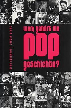 Gero Gebhardt - Jürgen Stark: Wem gehört die Pop-Geschichte? (Bosworth Verlag)