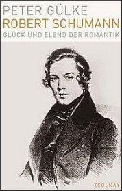 Peter Gülke: Robert Schumann - Glück und Elend der Romantik - Zsolnay Verlag