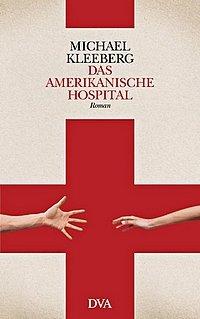 Michael Kleeberg: Das amerikanische Hospital - Roman