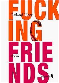 Roland Heer - Fucking Friends - Roman - Bilger Verlag