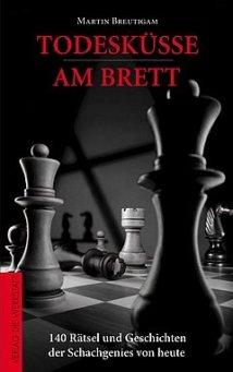 Martin Breutigam - Todesküsse am Brett - 140 Rätsel und Geschichten der Schachgenies von heute