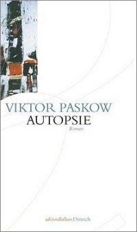 Viktor Paskow: Autopsie - Roman - Dittrich Verlag