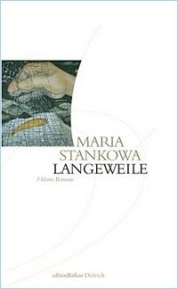 «Sprachlich präziser Blick auf die Psyche»: «Langeweile» von Maria Stankowa (Bulgarien)