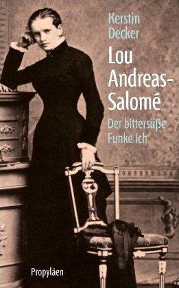 Kerstin Decker: Lou Andreas-Salomé - Der bittersüße Funke Ich