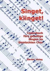 Walter Eigenmann: Singet, klinget! - Liederbuch fürs gesellige Singen im Gemischten Chor - Glarean Verlag