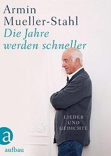 Armin Mueller-Stahl - Die Jahre werden schneller - Lieder und Gedichte - Aufbau Verlag