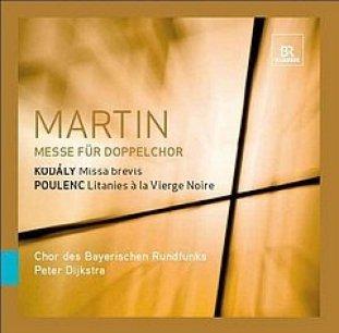 Frank Martin: Messe für Doppelchor - Kodaly: Missa brevis - Poulenc: Litanies a la Vierge Noire - Bayerischer Rundfunk