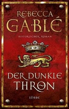 Rebecca Gablé: Der dunkle Thron - Historischer Roman - Lübbe Verlag