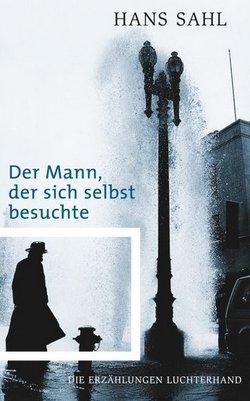 Hans Sahl: Der Mann, der sich selbst besuchte (Erzählungen)
