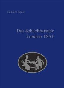 Mario Ziegler - Das Schach-Turnier London 1851 - Chesscoach-Verlag