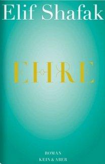 Elif Shafak: Ehre (Roman) - Kein & Aber Verlag