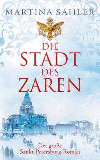 Martina Sahler - Die Stadt des Zaren - Der grosse Sankt-Petersburg-Roman - List-Ullstein-Verlag