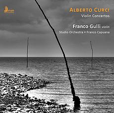 Alberto Curci: Violinkonzerte - Franco Gulli (Violine), Studio Orchestra, Franco Capuana, 72 Minuten, First Hand Records FHR CD-Label