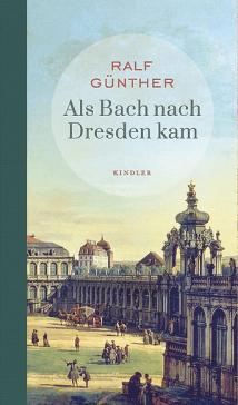 Ralf Günther - Als Bach nach Dresden kam - Literatur-Rezension im Glarean Magazin