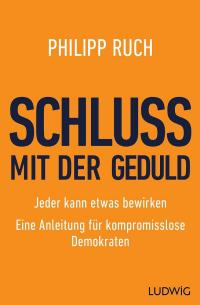 Philipp Ruch - Schluss mit der Geduld - Jeder kann etwas bewirken - Cover Ludwig Verlag - Glarean Magazin