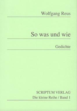 Wolfgang Reus - So was und wie - Gedichte 1992 - Scriptum Verlag - Glarean Magazin