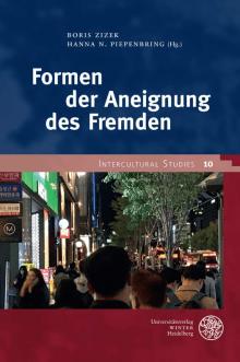 Boris Zizek - Hanna Piepenbring - Formen der Aneignung des Fremden - Universitätsverlag Winter Heidelberg - Rezensionen Glarean Magazin