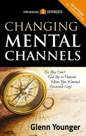 """Spiritual Books, """"Changing Mental Channels"""" by Glenn Younger author, Vibrational Voyages Go-To Books for Spiritual Beings"""