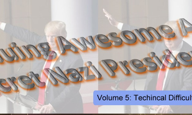 THE CONTINUING AWESOME ADVENTURES OF SECRET NAZI PRESIDENT!!11!1! VOL. 5: TECHNICAL DIFFICULTIES