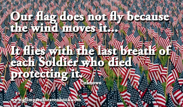 Our flag does not fly because the wind moves it...It flies with the last breath of each Soldier who died protecting it