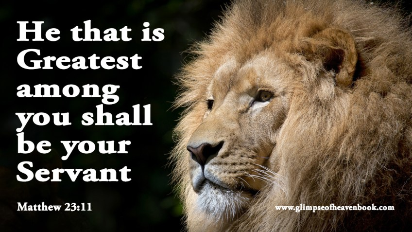 He that is Greatest among you shall be your Servant Matthew 23:11