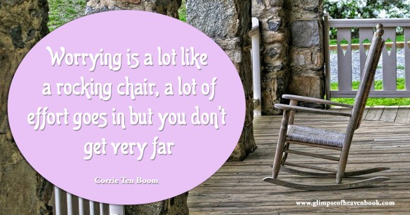 Worrying is a lot like a rocking chair, a lot of effort goes in but you don't get very far Corrie Ten Boom