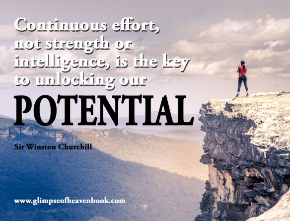Continuous effort, not strength or  intelligence, is the key to unlocking our  Potential   Sir. Winston Churchill
