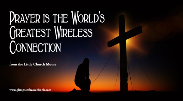 Prayer is the World's Greatest Wireless Connection from the Little Church Mouse
