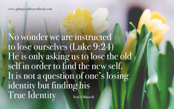 No wonder we are instructed to lose ourselves (Luke 9:24) He is only asking us to lose the old self in order to find the new self. It is not a question of one's losing identity but finding his True Identity Neal A. Maxwell