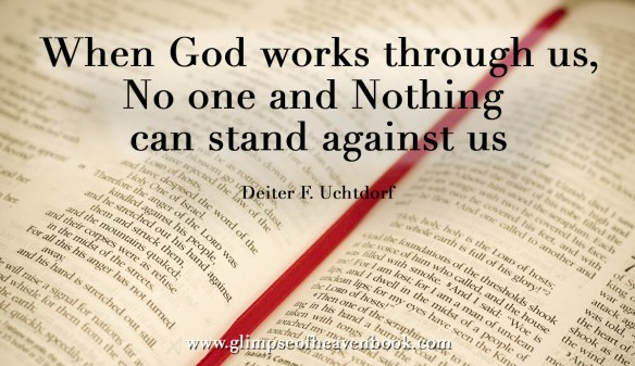 When God works through us, No one and Nothing can stand against us Dieter F. Uchtdorf