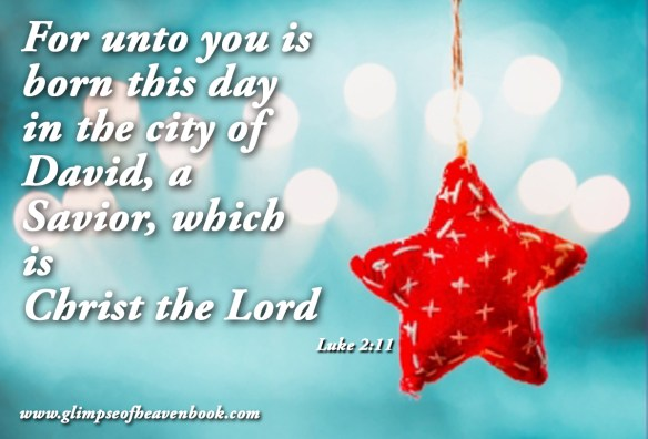 For unto you is born this day in the city of David, a Savior, which is Christ the Lord Luke 2:11
