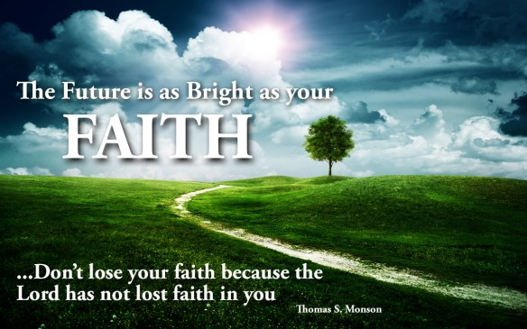 The Future is as bright as your faith Thomas S. Monson