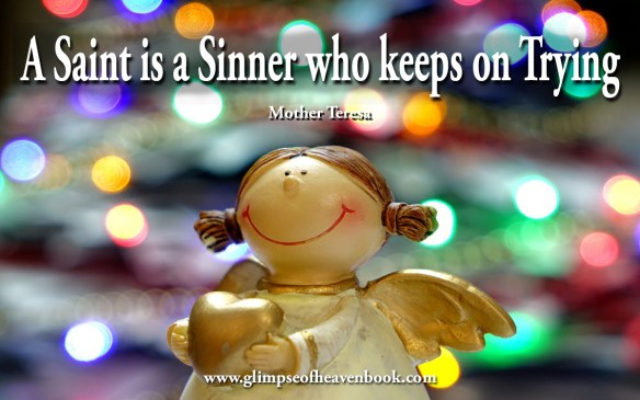 A saint is a sinner who keeps on trying Mother Teresa