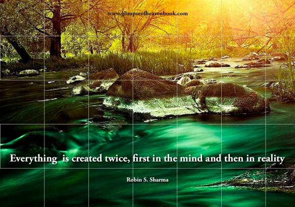 Everything is created twice, first in the mind and then in reality Robin S. Sharma