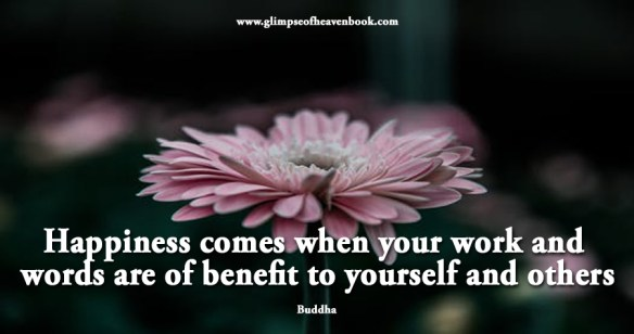 Happiness comes when your work and words are of benefit to yourself and others Buddha