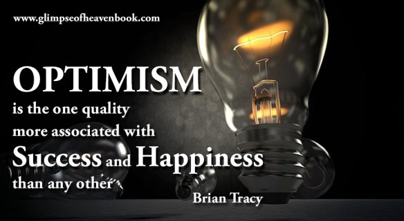 OPTIMISM is the one quality more associated with Success and Happiness than any other Brian Tracy