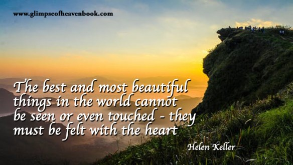 The best and most beautiful things in the world cannot be seen or even touched - they must be felt with the heart Helen Keller