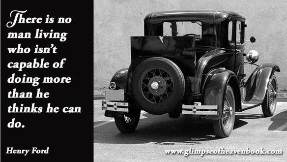 There is no man living who isn't capable of doing more than he thinks he can Henry Ford