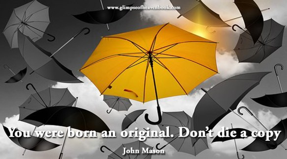 You were born an original. Don't die a copy John Mason