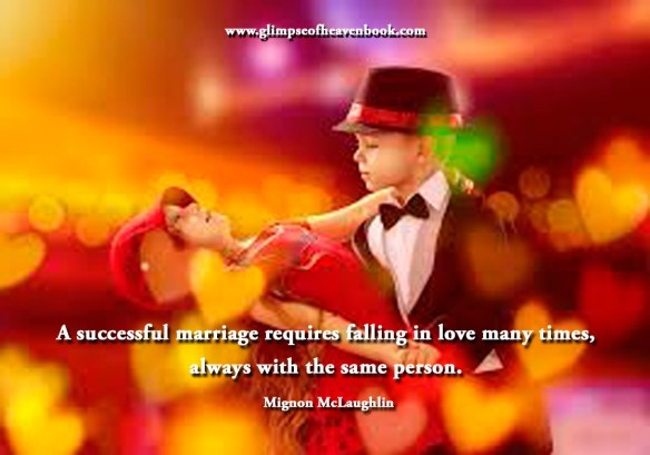 A successful marriage requires falling in love many times, always with the same person. Mignon McLaughlin