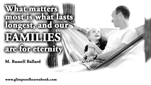 What matters most is what lasts longest, and our FAMILIES are for eternity M. Russell Ballard
