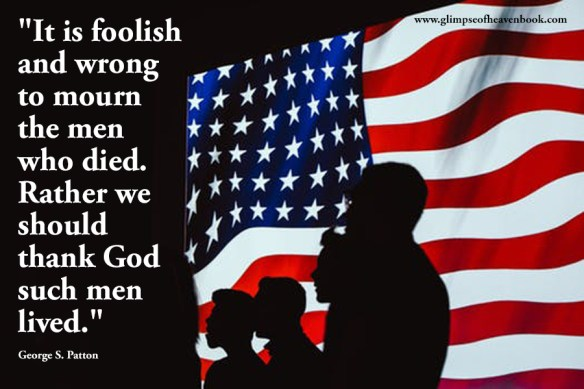 """""""It is foolish and wrong to mourn the men who died. Rather we should thank God such men lived."""" George S. Patton"""