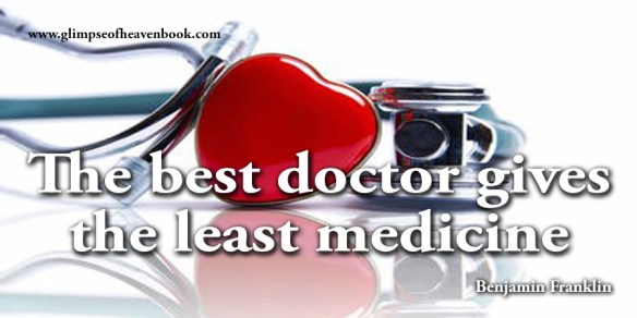The best doctor gives the least medicine Benjamin Franklin